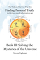 Finding Personal Truth Book II: Solving the Mysteries of the Universe
